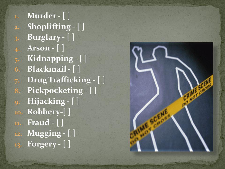 Murder - [ ] Shoplifting - [ ] Burglary - [ ] Arson - [ ] Kidnapping - [ ] Blackmail - [ ] Drug Trafficking - [ ]